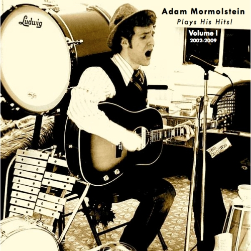 """Adam Mormolstein Plays His Hits! Volume 1 2002-2009"